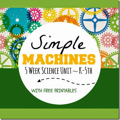 Simple Machines - 5 week science unit filled with hands on activities, books to read, and free printables for homeschoolers from preschool, kindergarten to 1st-5th grade
