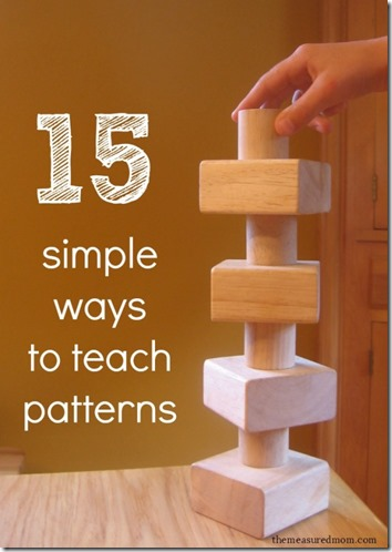 15 Ways to Teach Patterns - so many fun creative ideas for toddler, preschool, prek, and kindergarten age kids for early math