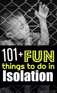 101 FUN Things to Do in Isolation- stuck at home, schools closed, pandemic spreading? Don't worry we have more than 100 fun kids activities for kids of all ages and familes to make the most of this school at home virus closures!