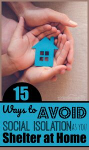 15 Ways to Avoid Social ISOLATION as you Shelter at Home