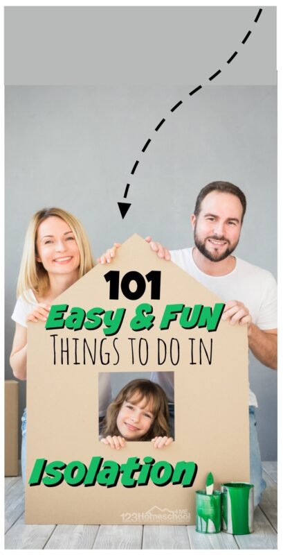 101 Easy and Fun Things to do in isolation with your kids and family!