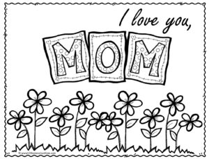 I love you Mom coloring page with tiled M.O.M and field of flowers growing below
